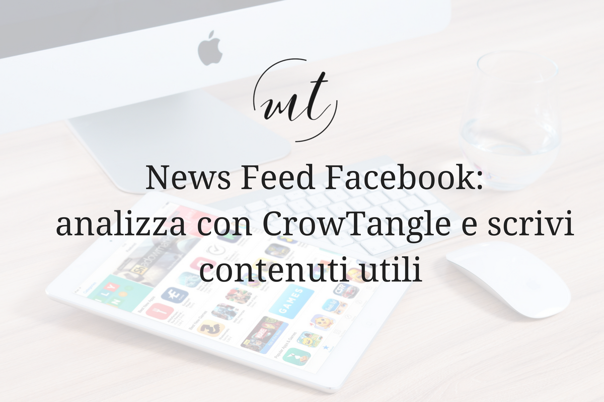 News Feed Facebook: analizza con CrowTangle e scrivi contenuti utili