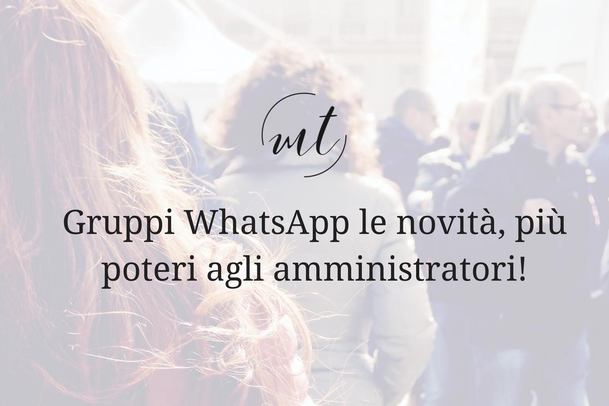 Gruppi WhatsApp le novità, più poteri agli amministratori!