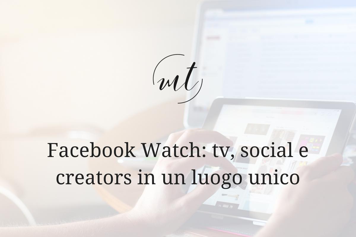 Facebook Watch: tv, social e creators in un luogo unico