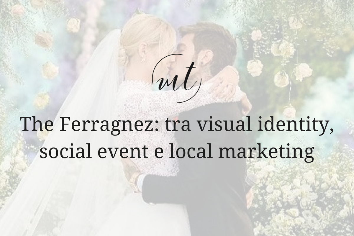 The Ferragnez: tra visual identity, social event e local marketing