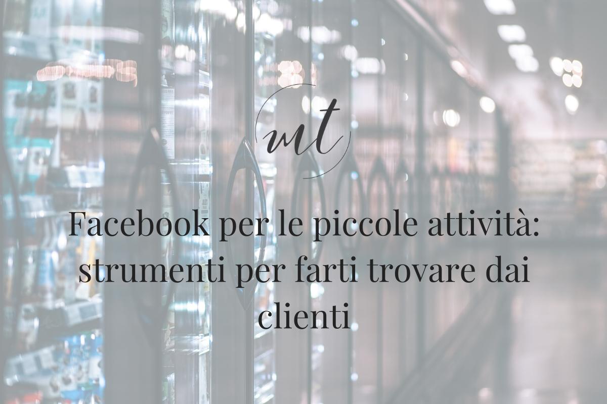Facebook per le piccole attività: strumenti per farti trovare dai clienti