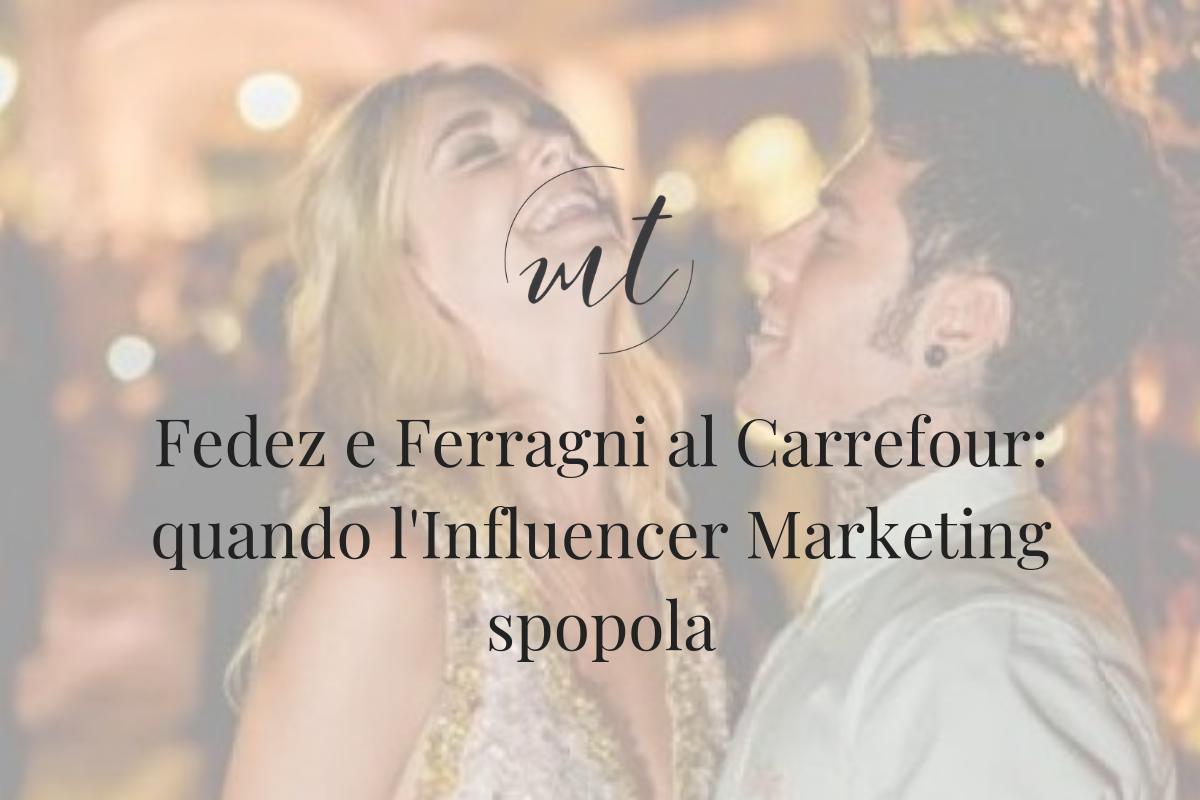 Fedez e Ferragni al Carrefour: l'Influencer Marketing che spopola