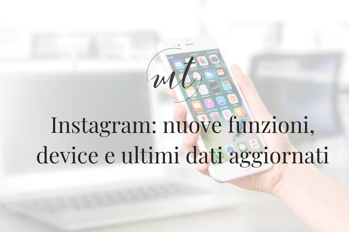 Instagram: nuove funzioni, device e ultimi dati aggiornati