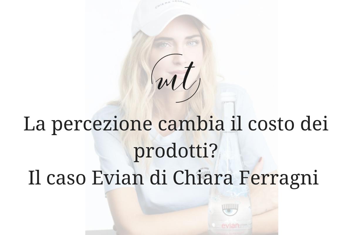 La percezione cambia il costo dei prodotti? Il caso Evian di Chiara Ferragni