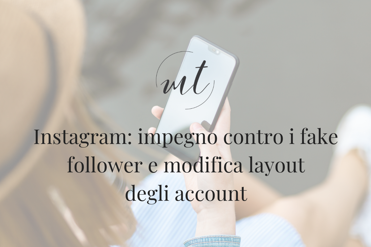 Instagram: impegno contro i fake follower e modifica layout degli account