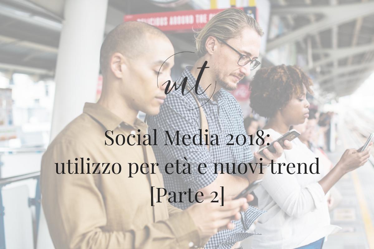 Social Media 2018: utilizzo per età e nuovi trend [Parte 2]