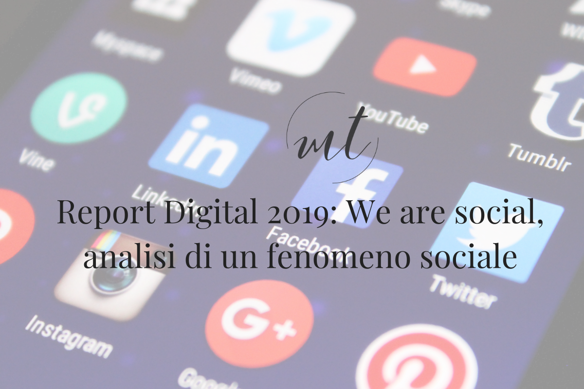 Report Digital 2019: We are social, analisi di un fenomeno sociale