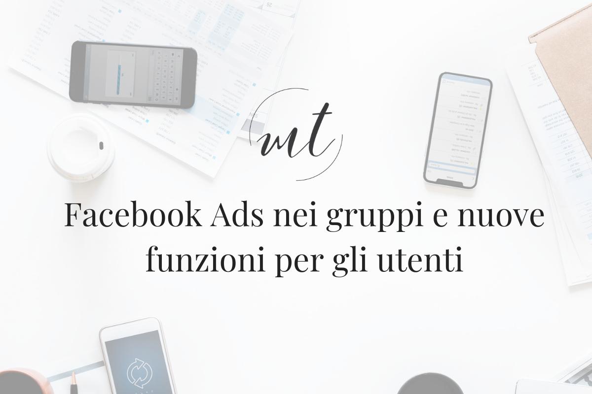 Facebook Ads nei gruppi e nuove funzioni per gli utenti