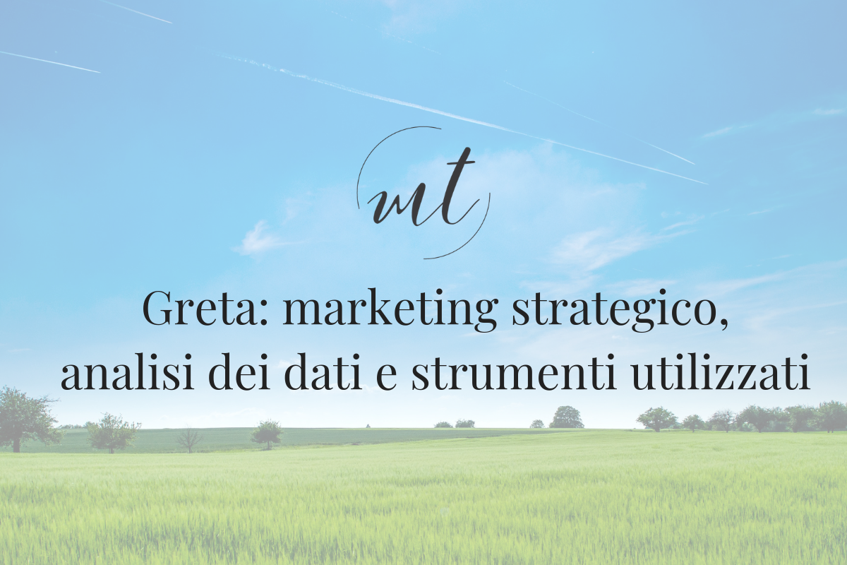 Greta: marketing strategico, analisi dei dati e strumenti utilizzati
