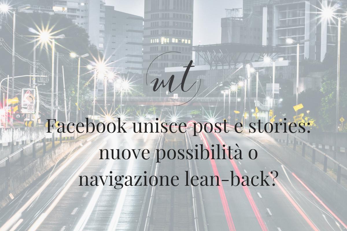 Facebook unisce post e stories: nuove possibilità o navigazione lean-back?
