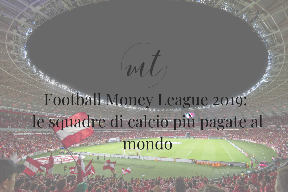 Football Money League 2019: le squadre di calcio più pagate al mondo