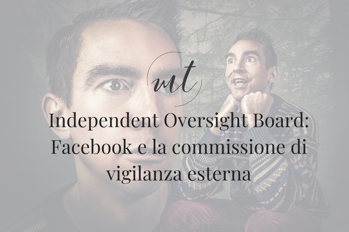 Independent Oversight Board: Facebook e la commissione di vigilanza esterna