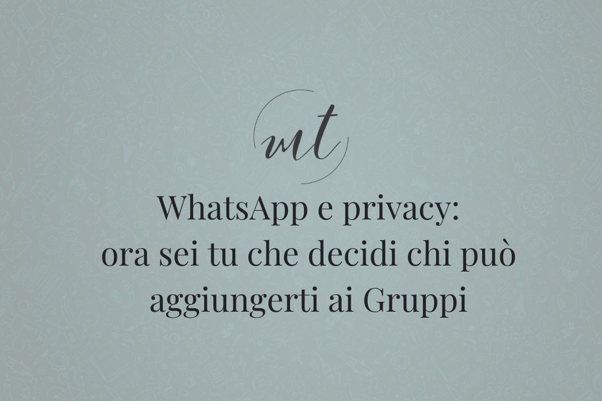 Gruppi WhatsApp: ora decidi tu chi può aggiungerti