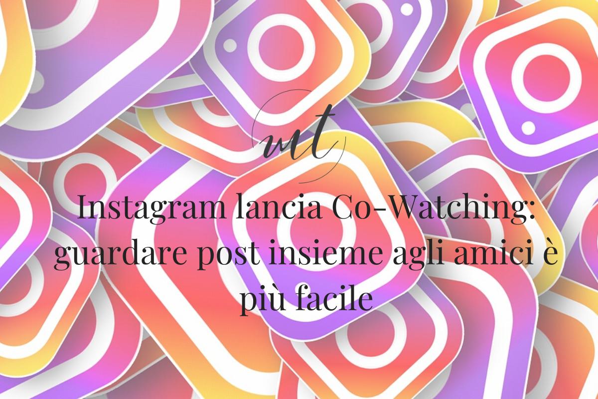 Instagram lancia Co-Watching: guardare post insieme agli amici è più facile