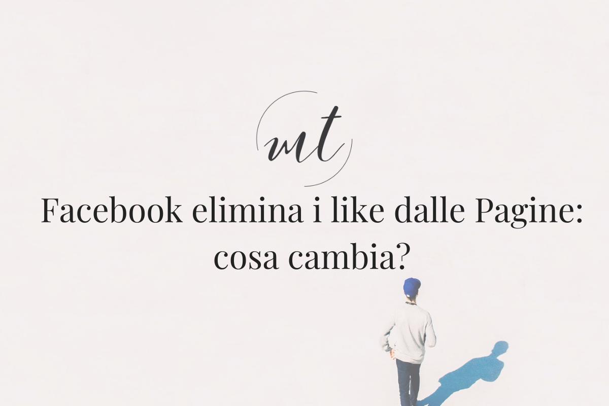 Facebook elimina i like dalle Pagine: cosa cambia?